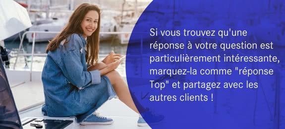 """Si vous trouvez qu'une réponse à votre question est particulièrement intéressante, marquez-la comme """"réponse Top"""" et partagez avec les autres clients !"""