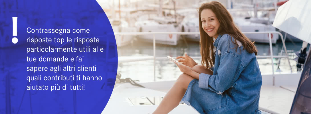 Contrassegna come risposte top le risposte particolarmente utili alle tue domande e fai sapere agli altri clienti quali contributi ti hanno aiutato più di tutti!