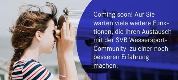 Coming soon! Auf Sie warten viele weitere Funktionen, die Ihren Austausch mit der SVB-Wassersport-Community zu einer noch besseren Erfahrung machen.